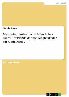 Mitarbeitermotivation im öffentlichen Dienst. Problemfelder und Möglichkeiten zur Optimierung (eBook, PDF)