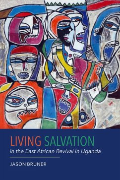 Living Salvation in the East African Revival in Uganda (eBook, ePUB) - Bruner, Jason
