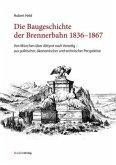 Die Baugeschichte der Brennerbahn 1836-1867