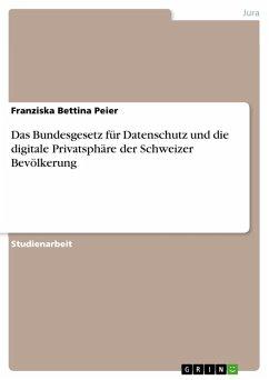 Das Bundesgesetz für Datenschutz und die digitale Privatsphäre der Schweizer Bevölkerung (eBook, PDF)