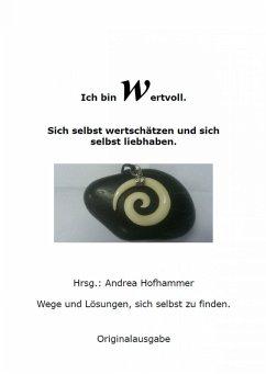 Ich bin Wertvoll Sich selbst wertschätzen und liebhaben (eBook, ePUB) - Hofhammer, Andrea