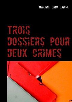 Trois dossiers pour deux crimes (eBook, ePUB)