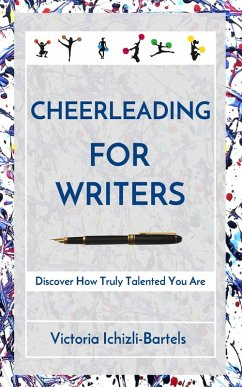 Cheerleading for Writers: Discover How Truly Talented You Are (eBook, ePUB) - Ichizli-Bartels, Victoria