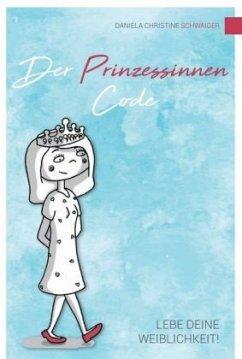Der Prinzessinnen Code - Schwaiger, Daniela Christine