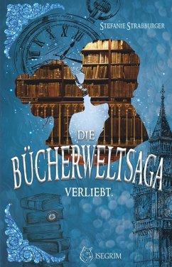 Die Bücherweltsaga - Straßburger, Stefanie