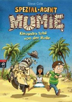 Kleopatra total von der Rolle / Spezial-Agent Mumie Bd.2 (Mängelexemplar) - Cole, Steve