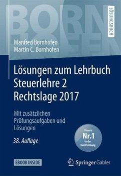 Lösungen zum Lehrbuch Steuerlehre 2 Rechtslage 2017 - Bornhofen, Manfred; Bornhofen, Martin C.