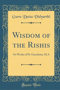 Wisdom of the Rishis: Or Works of Pt. Gurudutta, M.a (Classic Reprint)