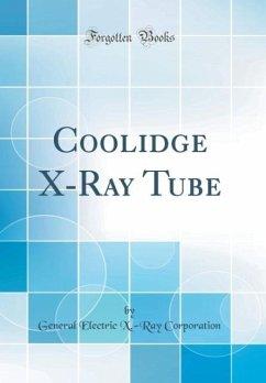 Coolidge X-Ray Tube (Classic Reprint)