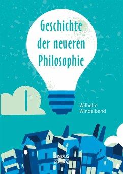 Geschichte der neueren Philosophie - Windelband, Wilhelm