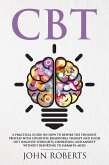 CBT: A Practical Guide on How to Rewire the Thought Process with Cognitive Behavioral Therapy and Flush Out Negative Thoughts, Depression, and Anxiety Without Resorting to Harmful Meds (Collective Wellness, #1) (eBook, ePUB)