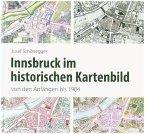 Innsbruck im historischen Kartenbild von den Anfängen bis 1904
