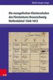 Die evangelischen Klosterschulen des Fürstentums Braunschweig-Wolfenbüttel 1568-1613