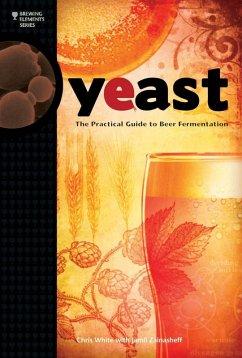 Yeast (eBook, ePUB) - White, Chris; Zainasheff, Jamil