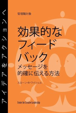 Feedback That Works: How to Build and Deliver Your Message, First Edition (Japanese) (eBook, ePUB)