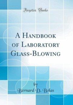 A Handbook of Laboratory Glass-Blowing (Classic Reprint)