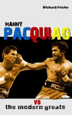Manny Pacquiao vs The All-Time Greats (eBook, ePUB) - Poche, Richard