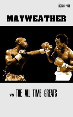 Floyd Mayweather vs The All-Time Greats (eBook, ePUB) - Poche, Richard