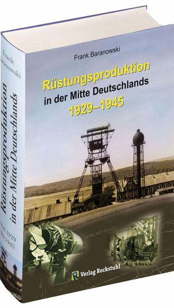 Rüstungsproduktion in der Mitte Deutschlands 1929 - 1945 - Baranowski, Frank