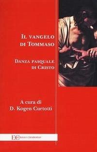 Il Vangelo di Tommaso. Danza pasquale di Cristo - Tommaso (san)