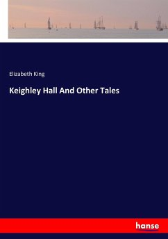 Keighley Hall And Other Tales - King, Elizabeth