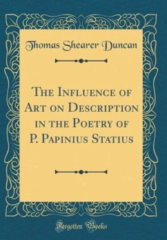 The Influence of Art on Description in the Poetry of P. Papinius Statius (Classic Reprint)
