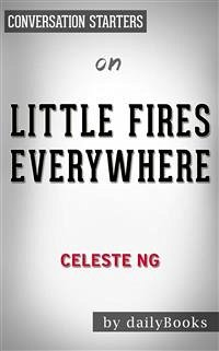 Little Fires Everywhere: by Celeste Ng Conversation Starters (eBook, ePUB)
