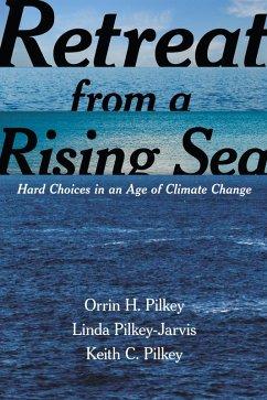 Retreat from a Rising Sea (eBook, ePUB) - Pilkey, Orrin H.; Pilkey-Jarvis, Linda; Pilkey, Keith C.