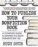 How to Publish Your Nonfiction Book, Second Edition: A Complete Guide to Making the Right Publisher Say Yes