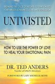 Untwisted: How to Use the Power of Love to Heal Your Emotional Pain