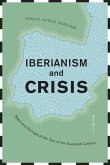 Iberianism and Crisis: Spain and Portugal at the Turn of the Twentieth Century