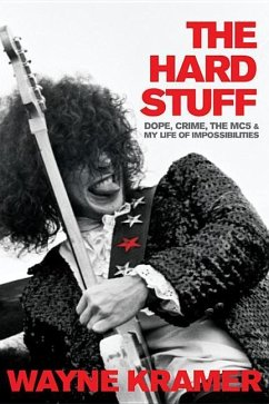 The Hard Stuff: Dope, Crime, the Mc5, and My Life of Impossibilities - Kramer, Wayne