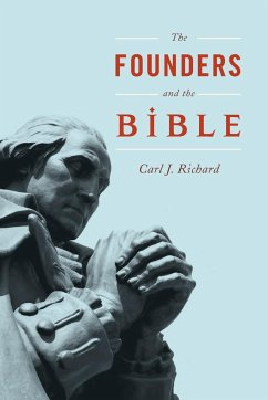 The Founders and the Bible - Richard, Carl J.