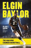 Elgin Baylor: The Man Who Changed Basketball