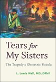 Tears for My Sisters: The Tragedy of Obstetric Fistula
