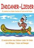 Indianer-Lieder für Kinder - 10 wunderschöne neue Indianer-Lieder für Kinder zum Mitsingen, Tanzen und Bewegen (eBook, PDF)