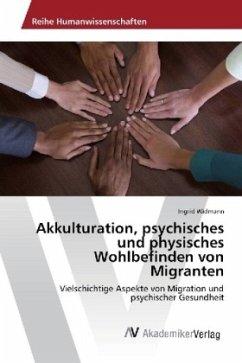 Akkulturation, psychisches und physisches Wohlbefinden von Migranten