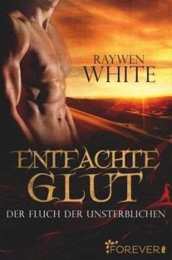 Entfachte Glut / Der Fluch der Unsterblichen Bd.1 - White, Raywen