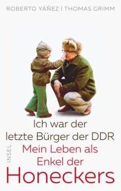 Ich war der letzte Bürger der DDR - Yañez, Roberto; Grimm, Thomas