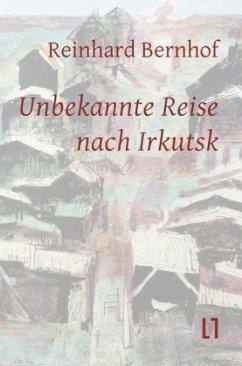 Unbekannte Reise nach Irkutsk - Bernhof, Reinhard