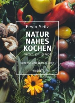 Naturnahes Kochen - einfach, gut, gesund - Seitz, Erwin