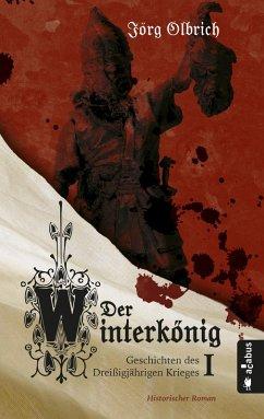 Der Winterkönig. Geschichten des Dreißigjährigen Krieges (eBook, ePUB) - Olbrich, Jörg