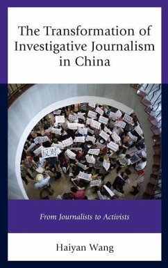 The Transformation of Investigative Journalism in China: From Journalists to Activists - Wang, Haiyan