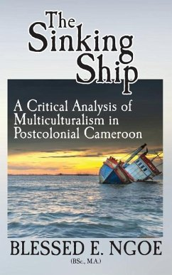 The Sinking Ship: A Critical Analysis of Multiculturalism in Postcolonial Cameroon - Ngoe, Blessed E.