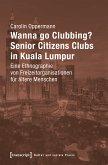 Wanna go Clubbing? - Senior Citizens Clubs in Kuala Lumpur (eBook, PDF)
