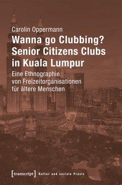 Wanna go Clubbing? - Senior Citizens Clubs in Kuala Lumpur (eBook, PDF) - Oppermann, Carolin