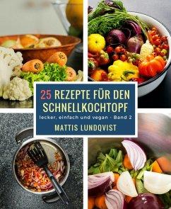 25 Rezepte für den Schnellkochtopf - Teil 2 (eBook, ePUB)