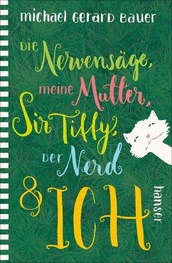 Die Nervensäge, meine Mutter, Sir Tiffy, der Nerd & ich - Bauer, Michael Gerard