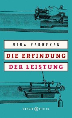Die Erfindung der Leistung - Verheyen, Nina