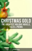 Christmas Gold: The Greatest Holiday Novels, Tales & Poems (Illustrated Edition) (eBook, ePUB)